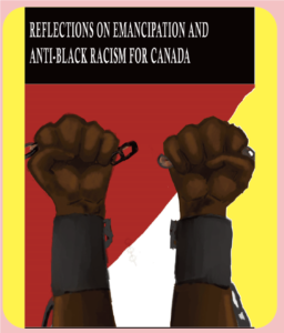 Two hands and arms, shackled, breaking the chain, with a red, yellow and white background. Title: Reflections on Emancipation and Anti Black Racism for Canada..